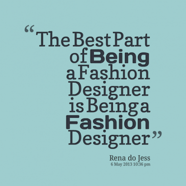 Fashion designer quotes quotesgram for How to be a fashion designer at 14
