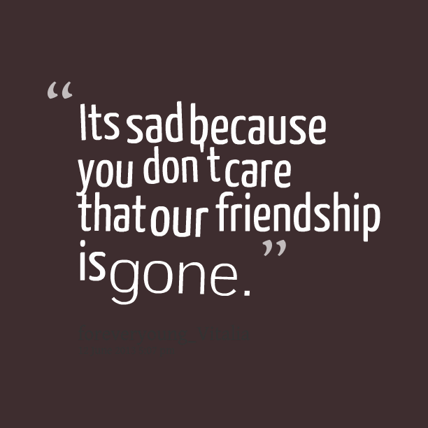 Sad Friendship Quotes: Friends Who Dont Care Quotes. QuotesGram