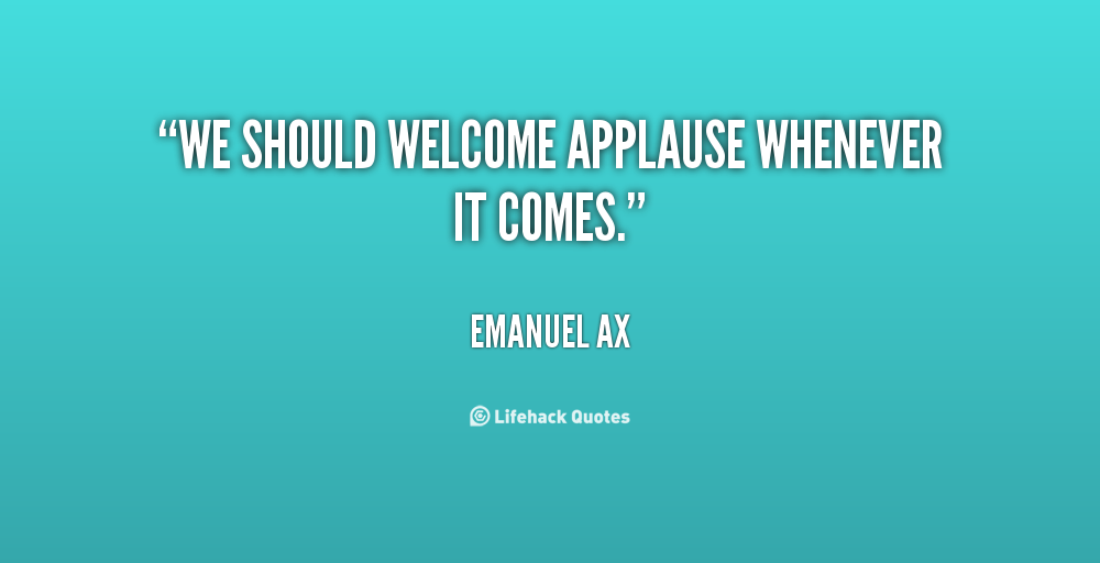 Work For A Cause Not For Applause Quote: Applause Quotes. QuotesGram