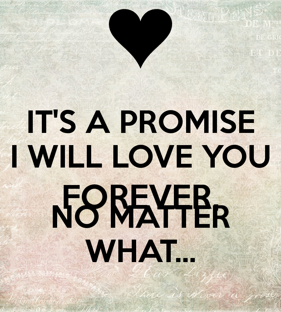 I Love You Quotes No Matter What : Will Always Love You No Matter What Quotes. QuotesGram