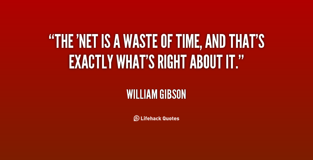 william gibson the net is a waste Microsoft by william gibson:  that our civilisation was dying in its own waste heat'  there's a lesson in this for neural net ai engineers everywhere.