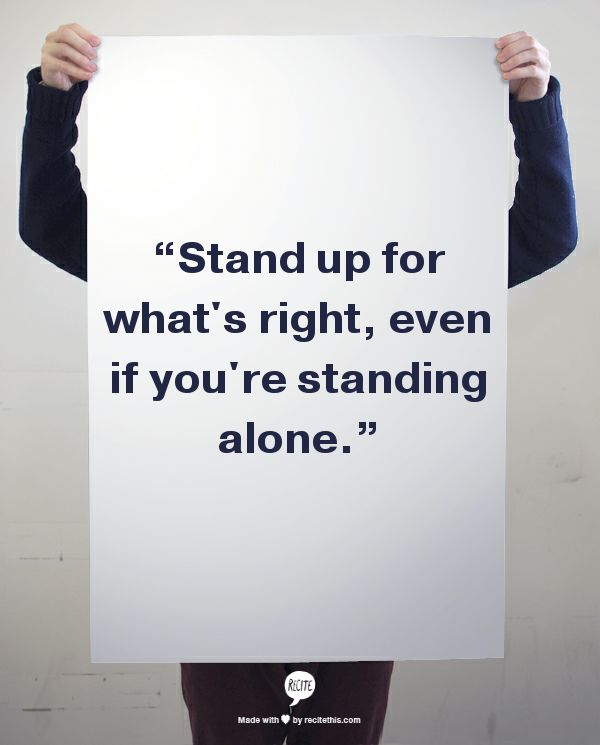 standing up for what is right 2 essay What's the right thing to do some decisions you make aren't terribly important write at least four reasons to back up the statement for your speech 2.