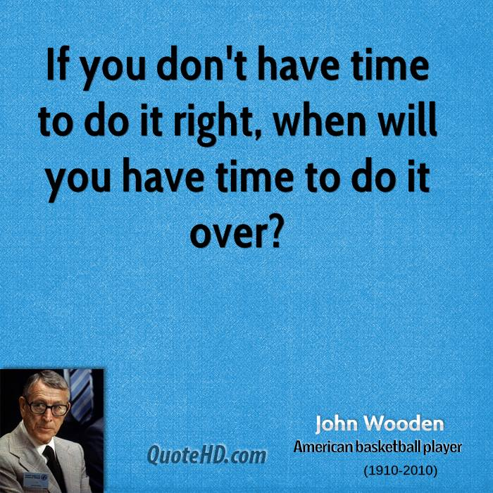 John Wooden Quotes On Love: Do It Right The First Time Quotes. QuotesGram