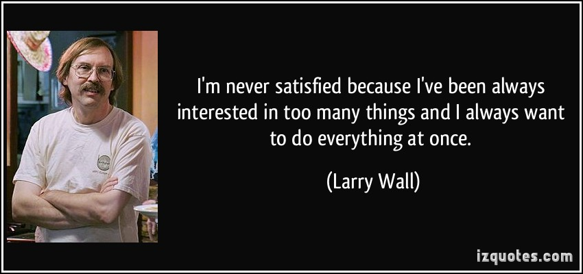 Larry Wall Science Quotes: Never Satisfied Quotes. QuotesGram