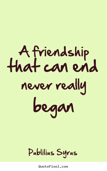 Quotes About Friendship Ending Badly Never Ending Fr...