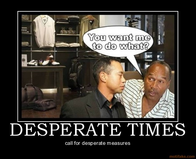 an analysis of the topic of the desperate times and desperate measures Desperation quotes from finestquotescom inspirational quotes about desperate times call for desperate measures recently updated topics variety quotes.