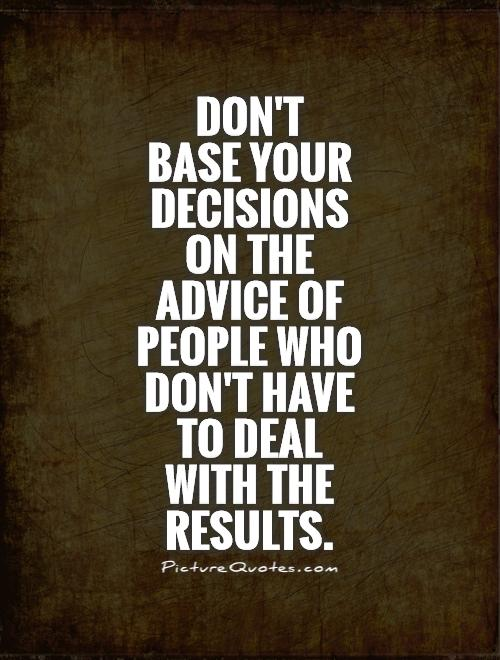 Good Advice Quotes: Decision Making Quotes And Sayings. QuotesGram