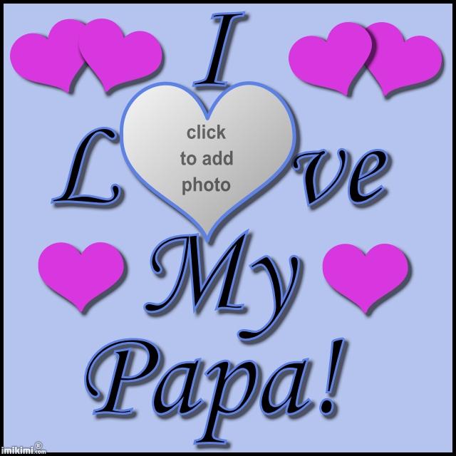 I Love My Papa Quotes Quotesgram