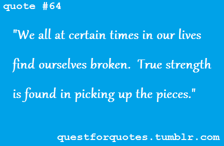 Quotes About Picking Up The Pieces Quotesgram