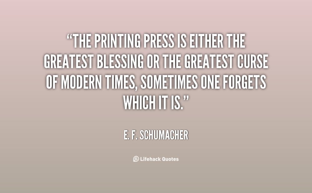 how has the printing press changed our lives How did the invention of the modern printing press change the of people who have died a long time ago) printing press every part of our lives.