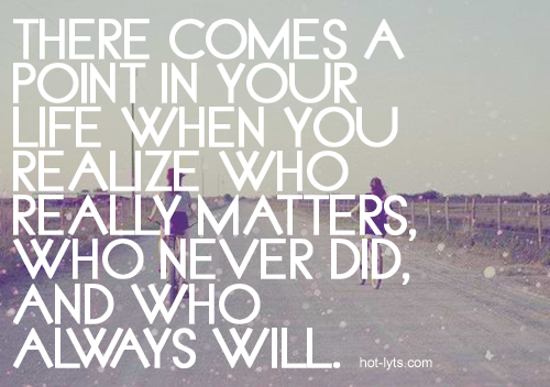 You Realize Who Matters Quotes. QuotesGram