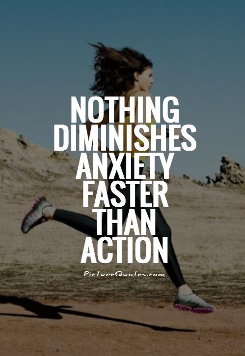 [Image] Nothing diminishes anxiety faster than action