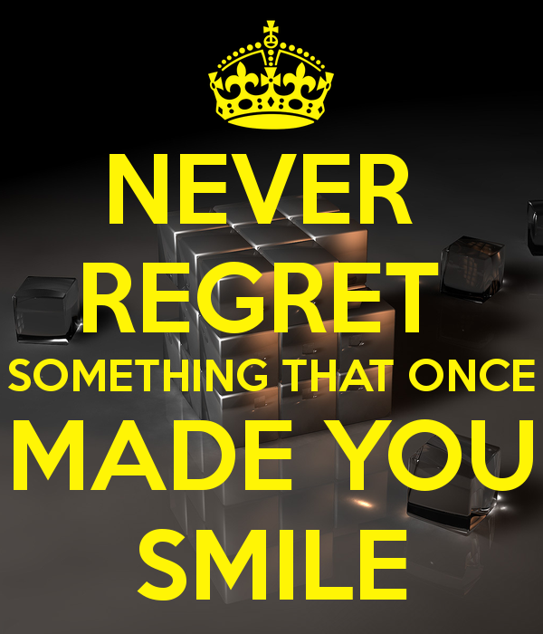 Never Regret Anything That Made You Smile Quote Tattoo: Never Regret Anything That Once Made You Smile Quotes