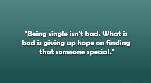 Quotes About Meeting Someone Special Quotesgram: Being Single Isnt Bad Quotes. QuotesGram