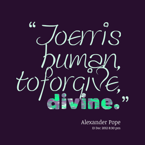 Forgiveness Is Divine Quote: To Err Is Human Quotes. QuotesGram