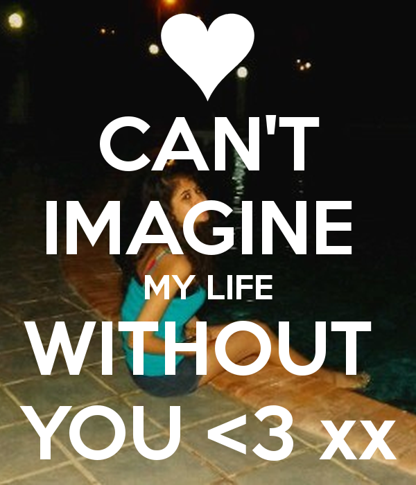 Cant Imagine Life Without You Quotes. QuotesGram