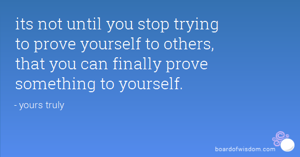Prove Yourself Quotes. QuotesGram