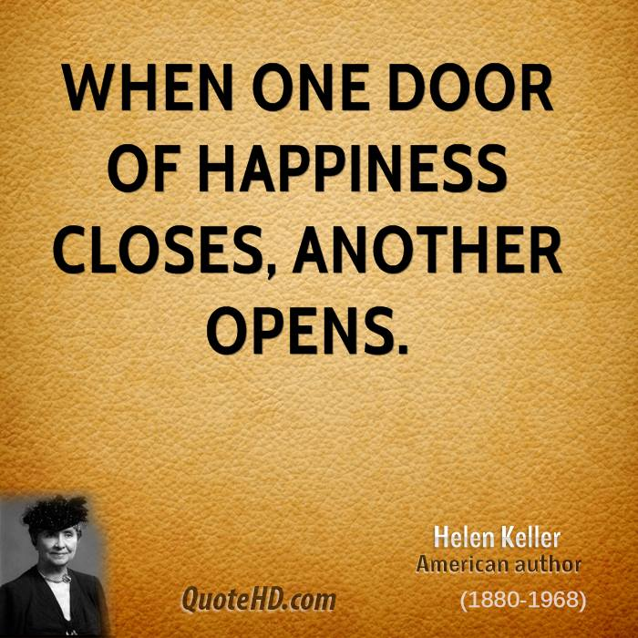 when one door of happiness closes another opens essay When one door of happiness closes another opens quotes - 1 when one door of happiness closes, another opens but often we look so long at the closed door.