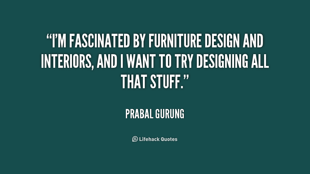 Prabal gurung quotes quotesgram for Furniture quotes