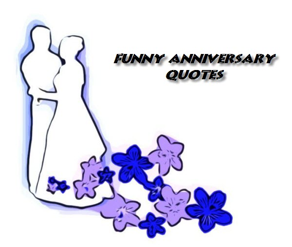 Funny Wedding Anniversary Quotes: Wedding Anniversary Quotes For Husband Funny. QuotesGram