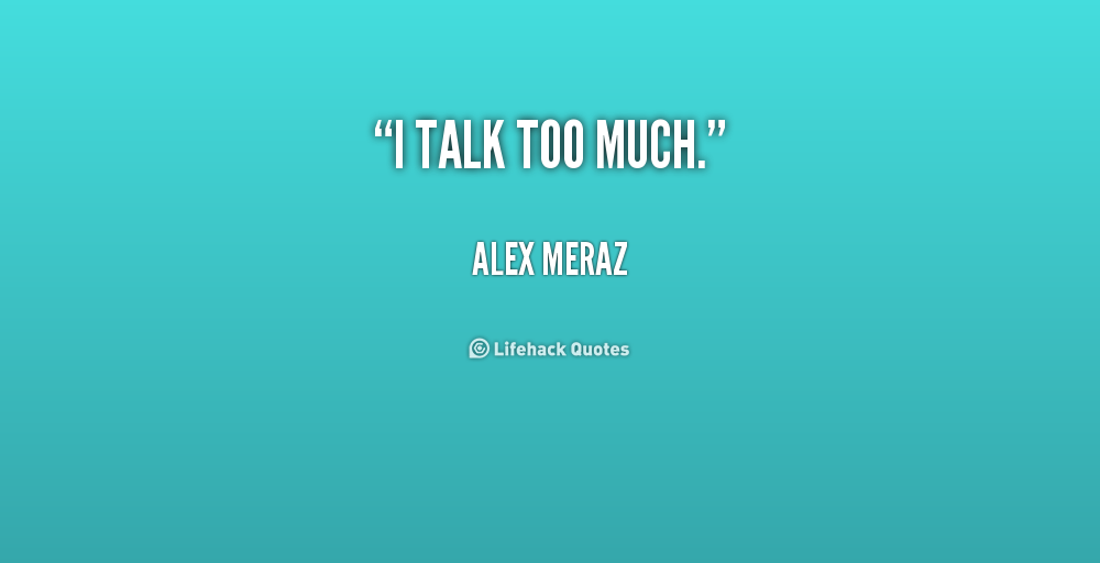 Quotes On Talking Too Much: You Talk Too Much Quotes. QuotesGram