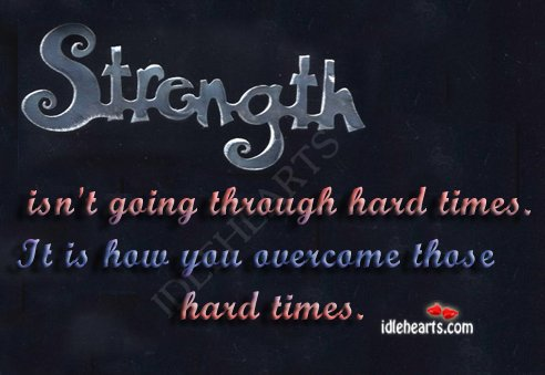 quotes about strength in hard times quotesgram
