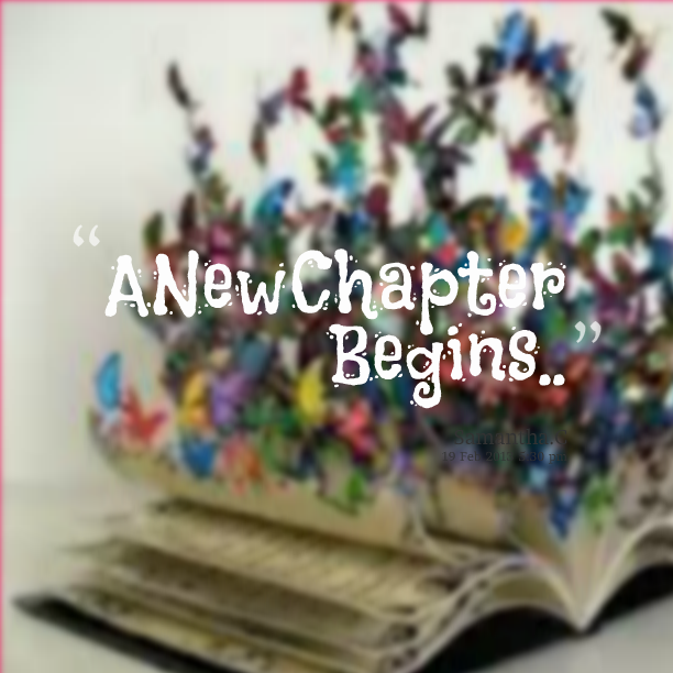 Inspirational Quotes About Starting A New Chapter In Life: Starting A New Chapter In My Life Quotes. QuotesGram