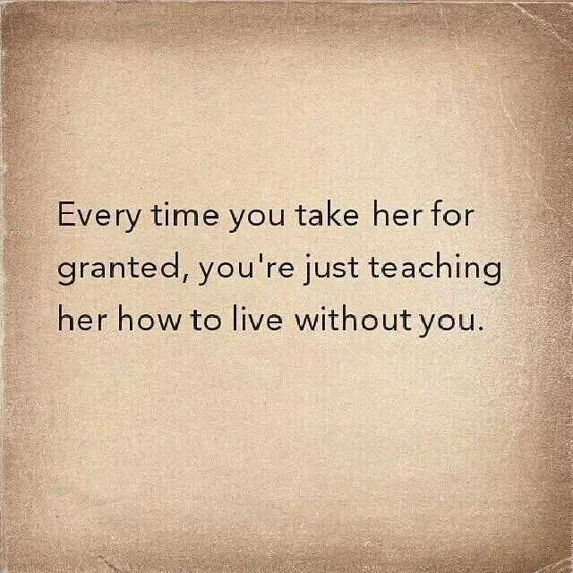 Dnr Take Anyone For Granted Quotes: Tired Of Being Taken For Granted Quotes. QuotesGram
