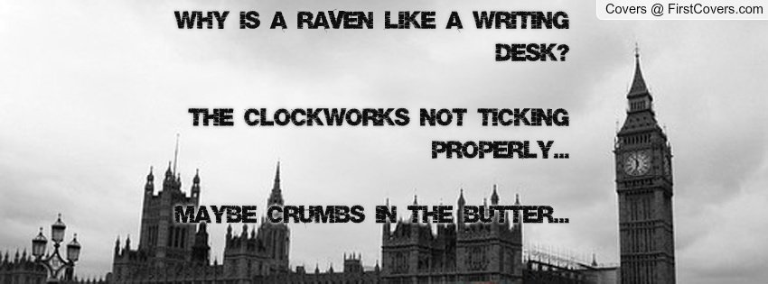 "raven like a writing desk quote Mad hatter: ""why is a raven like a writing-desk"" ""have you guessed the riddle yet"" the hatter said, turning to - lewis carroll quotes at azquotescom."