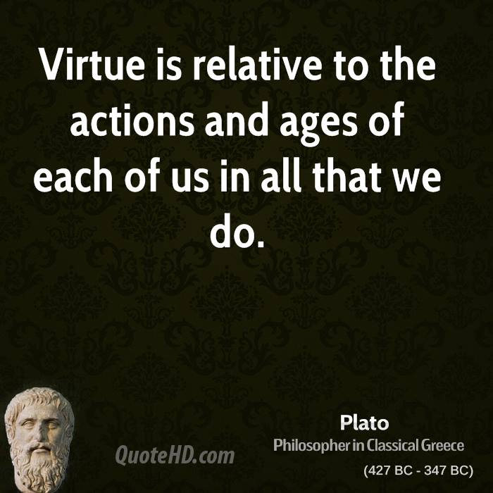 plato on virtue This study of plato's ethics focuses on the concept of virtue based on detailed readings of the most prominent platonic dialogues on virtue, it argues that there is a central yet previously unnoticed conceptual distinction in plato between the idea of virtue as the supreme aim of one's actions and the determination of which.