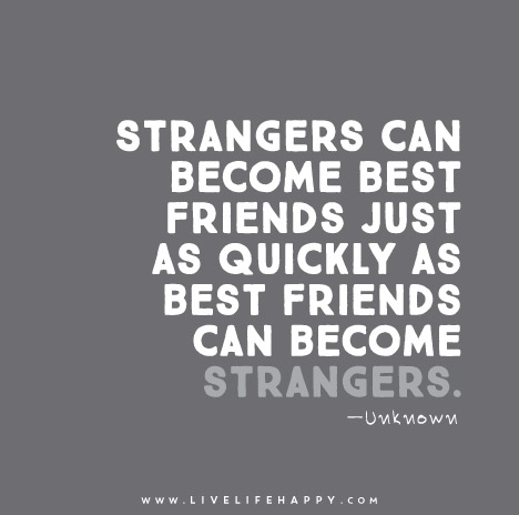 when friends become strangers quotes quotesgram. Black Bedroom Furniture Sets. Home Design Ideas