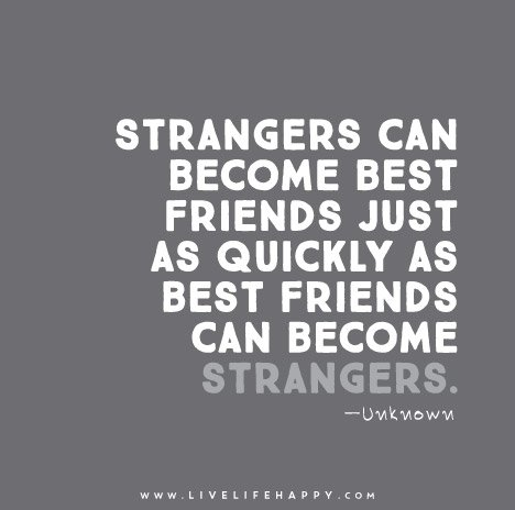 we meet as strangers and became friends