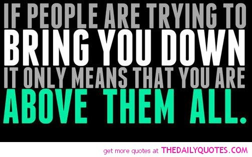 Quotes About People Trying To Bring You Down Quotes About People Tr...