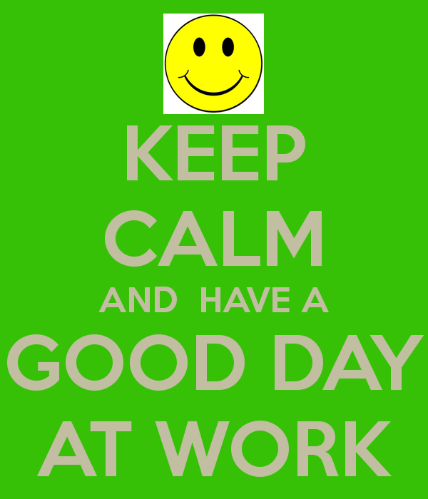 Quotes For A Good Day: Have A Good Day At Work Quotes. QuotesGram