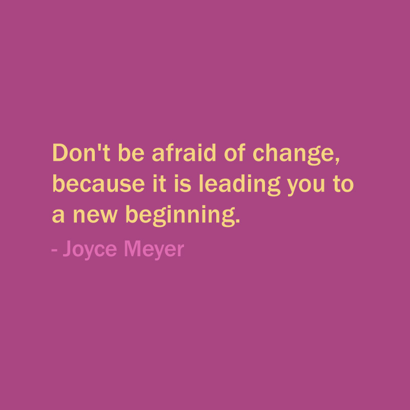 Dont Be Afraid Of Change Quotes New Beginning Joyce Meyers: Joyce Meyer Quotes Of The Day. QuotesGram