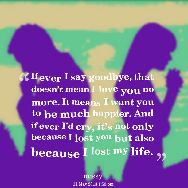 Love Finds You Quote: I Love You Goodbye Quotes. QuotesGram