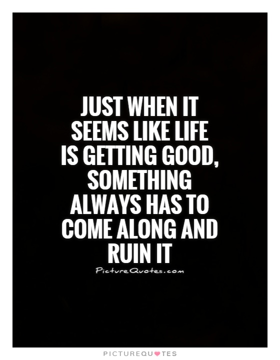Quotes About Ruining Something Good. QuotesGram