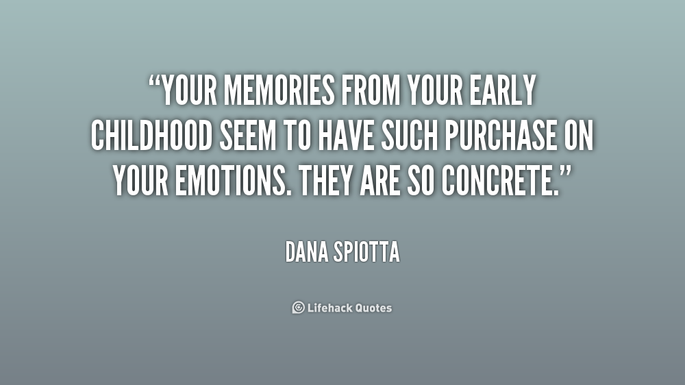 memories of early childhood When you help children build positive early memories, you support healthy self- esteem pleasant childhood memories leave a template for happy times.