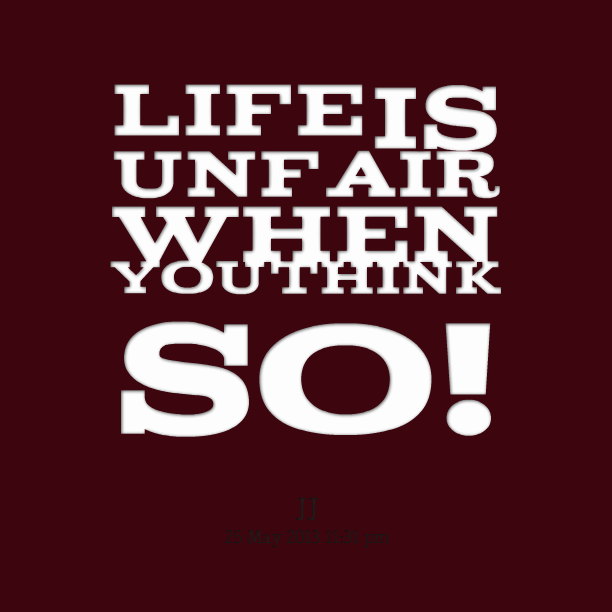 Quotes Life Is So Unfair. QuotesGram