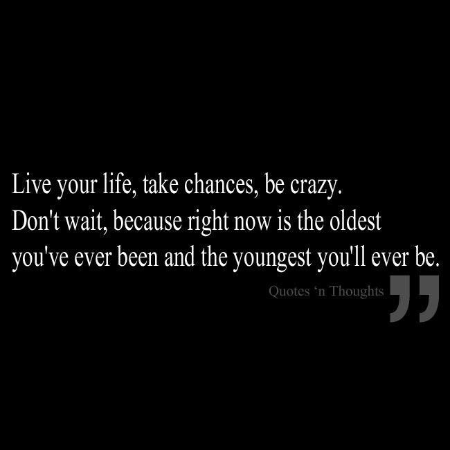 Quotes About Taking Chances And Living Life: Take Chances Live Life Quotes. QuotesGram