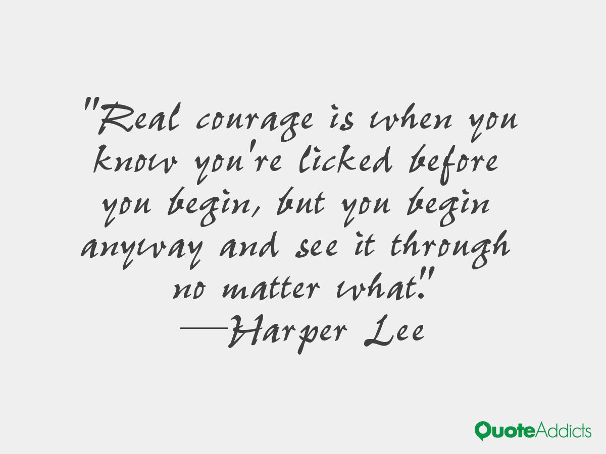 showing courage against fears in to kill a mockingbird by harper lee To kill a mockingbird courage essay essay about courage in to kill a mockingbird, by harper lee courage exists in fear of change illustrated in harper lee's.
