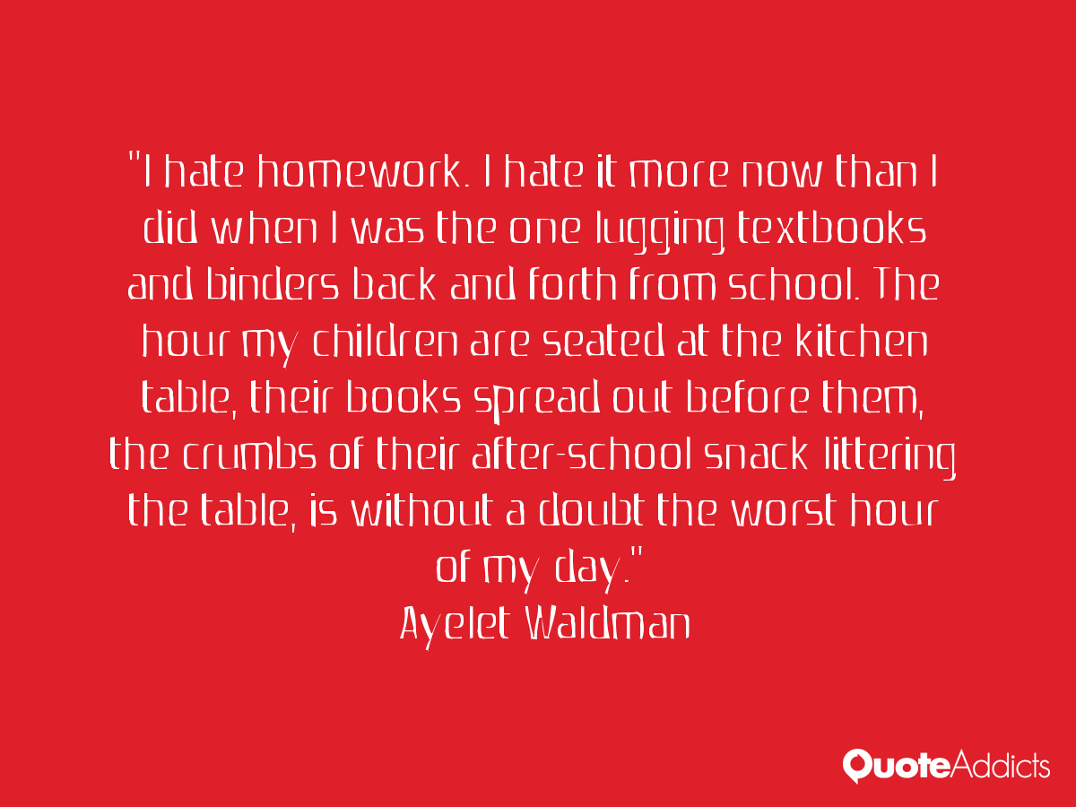 I Hate School Quotes: Homework I Hate School Quotes. QuotesGram