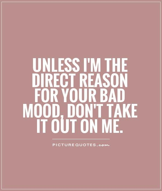 Dont Take It Out On Me Quotes Quotesgram