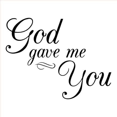God Gave Me You Quotes Quotesgram