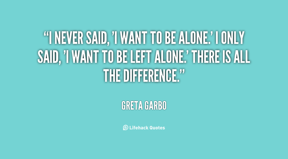 I Want Be Alone Quotes: I Want To Be Left Alone Quotes. QuotesGram