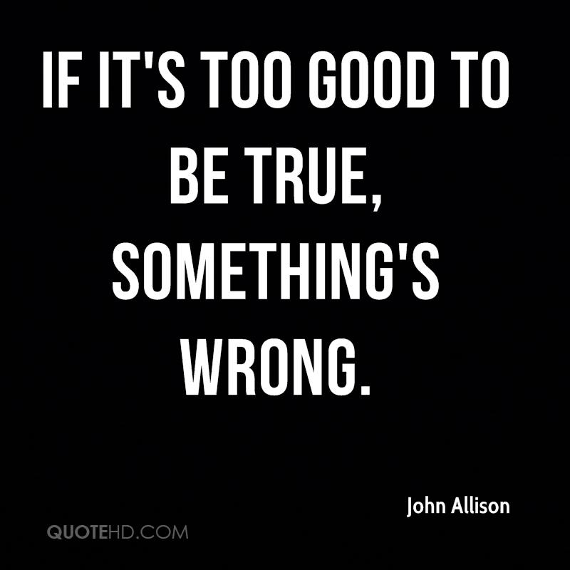 Too Good To Be True Quotes. QuotesGram