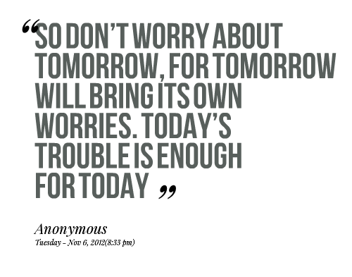 Tomorrow Funny Quotes Quotesgram: Quotes Dont Worry About Tomorrow. QuotesGram
