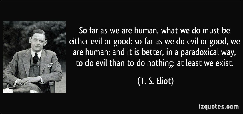 are humans good or evil In conclusion, humans are inherently evil in nature because it is our base mentality sadly, it is a part of us that is unchangeable and, try as one might, it cannot be quelled by education or instruction, nor can it be influenced by our culture or surroundings.