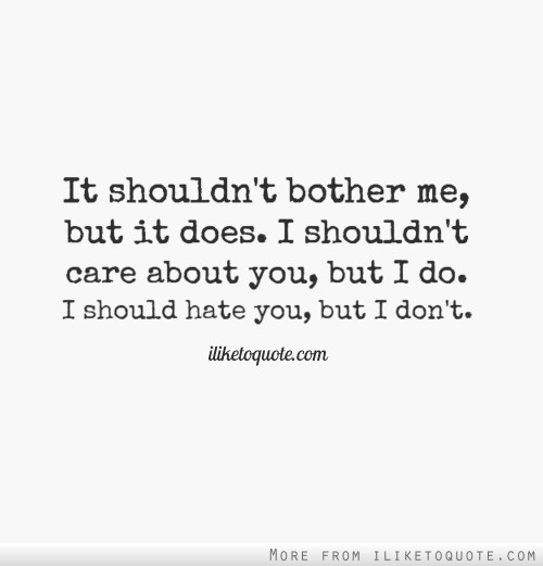 You Dont Bother Me Quotes. QuotesGram