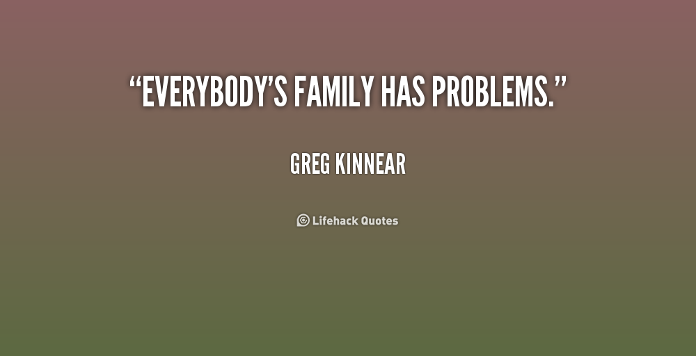 Quotes About Family Problems: Quotes About Family Problems. QuotesGram